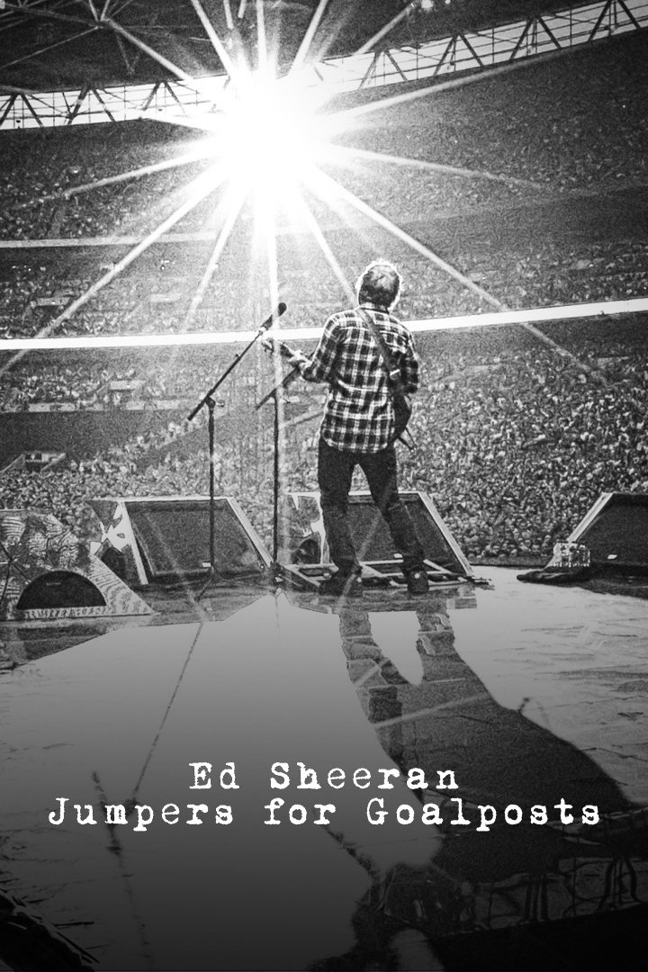 Ed Sheeran: Jumpers for Goalposts - Live From Wembley (Movie)