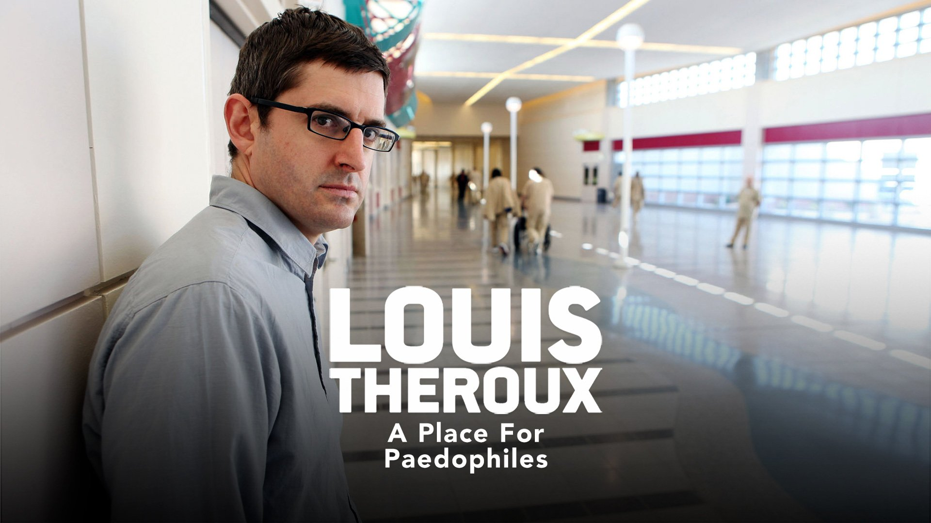 Louis Theroux: A Place For Paedophiles on BritBox UK