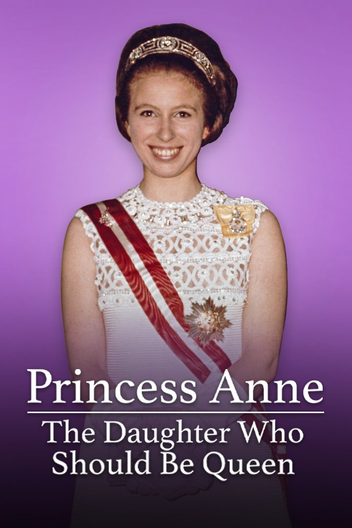 Princess Anne: The Daughter Who Should Be Queen